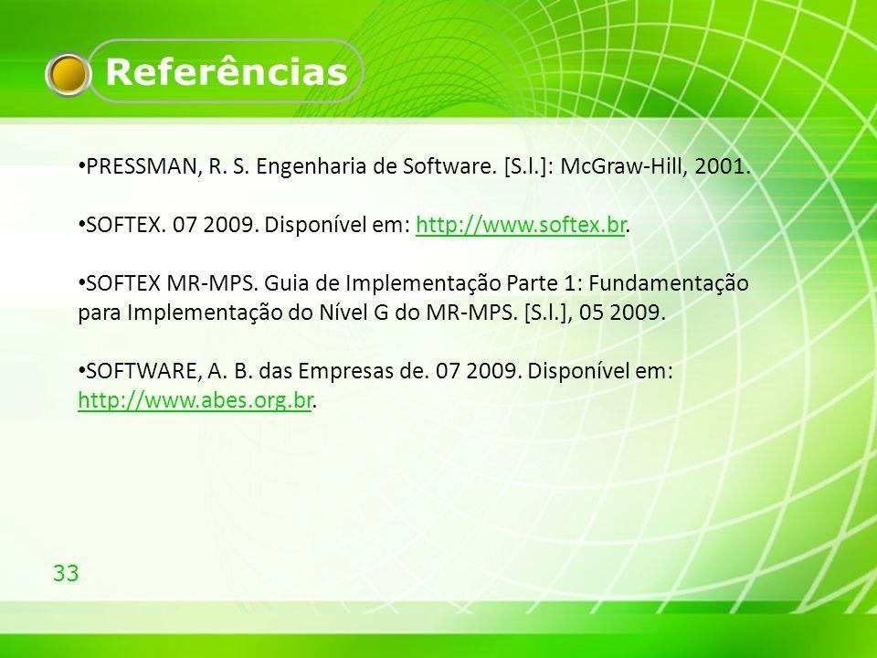Referências PRESSMAN, R. S. Engenharia de Software. [S.l.]: McGraw-Hill, 2001. SOFTEX. 07 2009. Disponível em: http://www.softex.br.